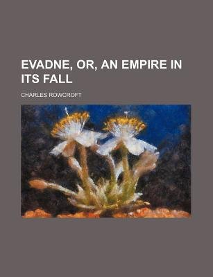 Evadne, Or, an Empire in Its Fall (Paperback): Charles Rowcroft