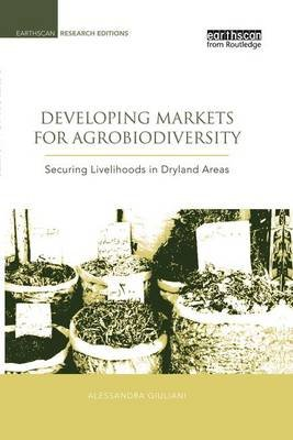 Developing Markets for Agrobiodiversity - Securing Livelihoods in Dryland Areas (Paperback): Alessandra Giuliani