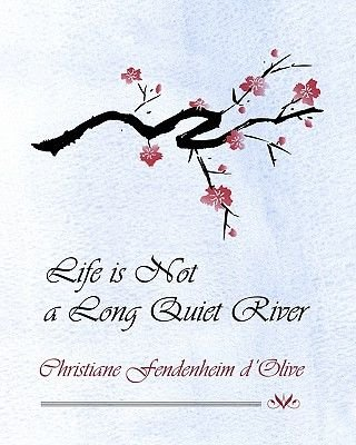 Life Is Not a Long Quiet River (Paperback): Christiane Fendenheim D'Olive