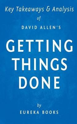 Key Takeaways & Analysis of David Allen's Getting Things Done - The Art of Stress-Free Productivity (Paperback): Eureka...