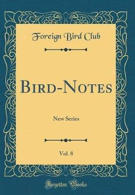 Bird-Notes, Vol. 8 - New Series (Classic Reprint) (Hardcover): Foreign Bird Club