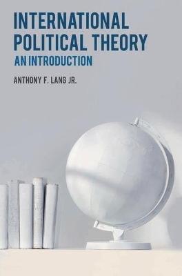 International Political Theory - An Introduction (Hardcover): Anthony F Lang