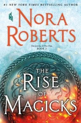 The Rise Of The Magicks - Chronicles Of The One: Book 3 (Hardcover): Nora Roberts