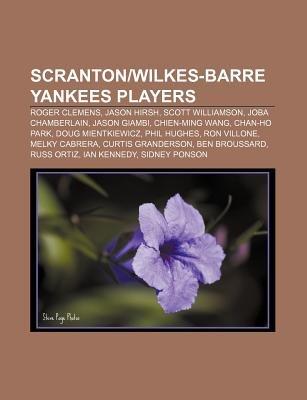 Scranton-Wilkes-Barre Yankees Players - Roger Clemens, Jason Hirsh, Scott Williamson, Joba Chamberlain, Jason Giambi,...