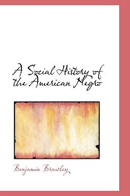 A Social History of the American Negro (Hardcover): Benjamin Griffith Brawley