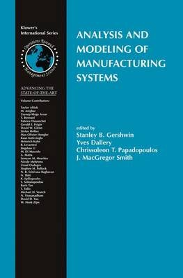 Analysis and Modeling of Manufacturing Systems (Hardcover, 2003 ed.): Stanley B. Gershwin, Yves Dallery, Chrissoleon T....