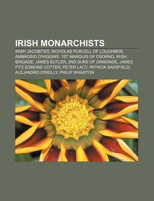 Irish Monarchists - Irish Jacobites, Nicholas Purcell of Loughmoe, Ambrosio O'Higgins, 1st Marquis of Osorno, Irish...
