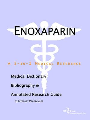 Enoxaparin - A Medical Dictionary, Bibliography, and Annotated Research Guide to Internet References (Paperback): Icon Health...
