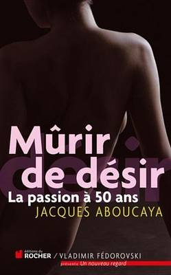 Murir de Desir - La Passion a 50 ANS (French, Electronic book text): Jacques Aboucaya