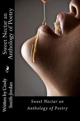 Sweet Nectar an Anthology of Poetry (Paperback): Cindy Smith-Jordan