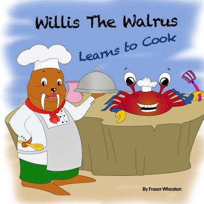 Willis the Walrus Learns to Cook (Paperback): Fraser Wheaton