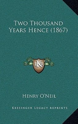 Two Thousand Years Hence (1867) (Paperback): Henry O'Neil