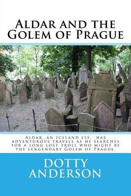 Aldar and the Golem of Prague (Paperback): Dotty Anderson