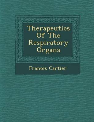 Therapeutics of the Respiratory Organs (Paperback): Franois Cartier