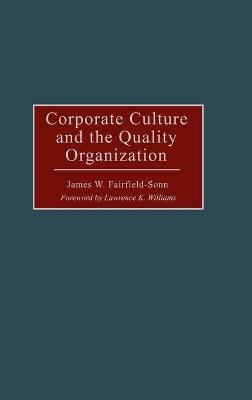 Corporate Culture and the Quality Organization (Hardcover): James W. Fairfield-Sonn