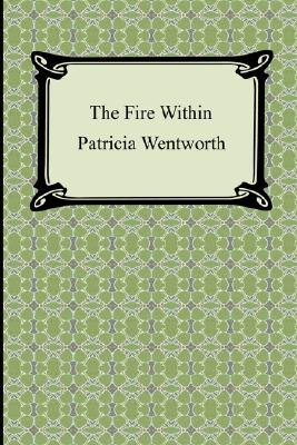 The Fire Within (Paperback): Patricia Wentworth