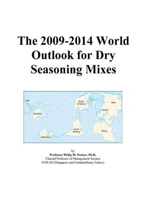 The 2009-2014 World Outlook for Dry Seasoning Mixes (Electronic book text): Inc. Icon Group International