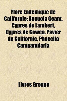 Flore Endmique de Californie - Squoia Gant, Cyprs de Lambert, Cyprs de Gowen, Pavier de Californie, Phacelia Campanularia...