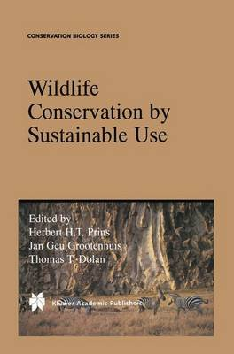 Wildlife Conservation by Sustainable Use (Paperback): H.H.T. Prins, Jan Geu Grootenhuis, Thomas T. Dolan