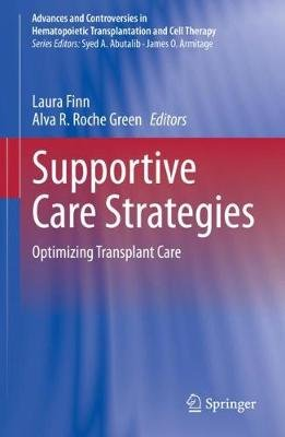Supportive Care Strategies - Optimizing Transplant Care (Hardcover, 1st ed. 2019): Laura Finn, Alva R. Roche Green