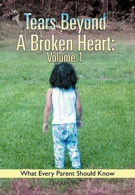Tears Beyond A Broken Heart Volume 1 What Every Parent Should