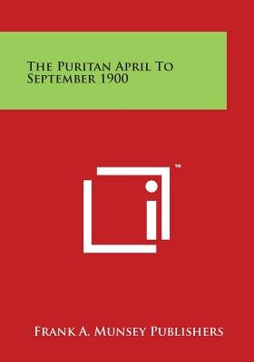 The Puritan April to September 1900 (Paperback): Frank A. Munsey Publishers