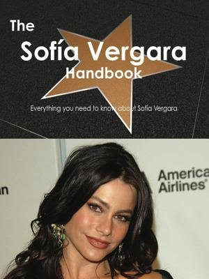 The Sof a Vergara Handbook - Everything You Need to Know about Sof a Vergara (Electronic book text): Emily Smith