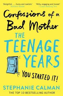 Confessions of a Bad Mother: The Teenage Years - You Started it! (Paperback): Stephanie Calman