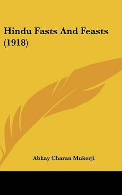 Hindu Fasts and Feasts (1918) (Hardcover): Abhay Charan Mukerji