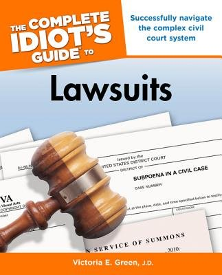 The Complete Idiot's Guide to Lawsuits (Electronic book text): J D Victoria E Green
