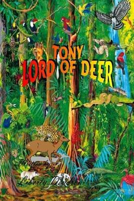 Tony Lord of Deer (Paperback): Liberty Dendron