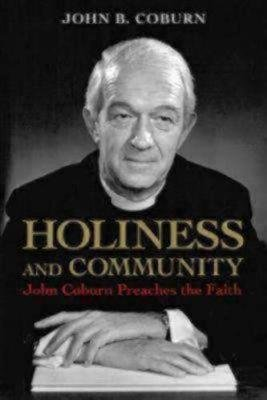 Holiness and Community - John Coburn Preaches the Faith (Paperback, 1): John B Coburn