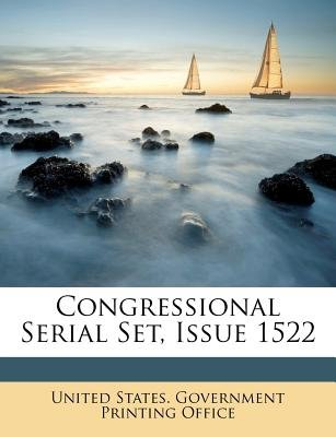 Congressional Serial Set, Issue 1522 (Paperback): United States. Government Printing Offic
