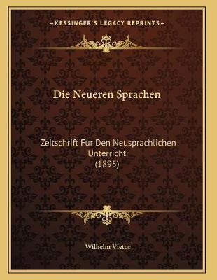 Die Neueren Sprachen - Zeitschrift Fur Den Neusprachlichen Unterricht (1895) (German, Paperback): Wilhelm Vietor