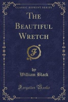 The Beautiful Wretch (Classic Reprint) (Paperback): William Black