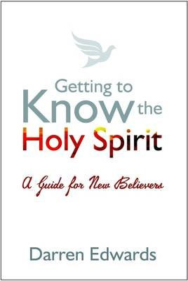 Getting to Know the Holy Spirit - A Guide for New Believers (Hardcover): Darren Edwards