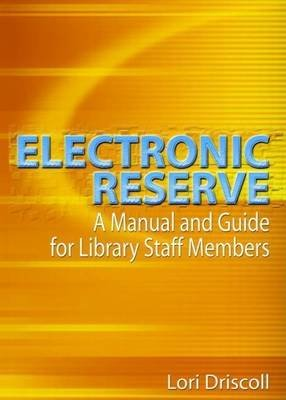 Electronic Reserve: A Manual and Guide for Library Staff Members (Electronic book text): Lori Driscoll
