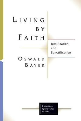 Living by Faith (Paperback): Oswald Bayer