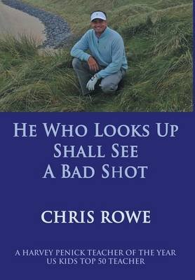 He Who Looks Up Shall See a Bad Shot (Hardcover): Chris Rowe