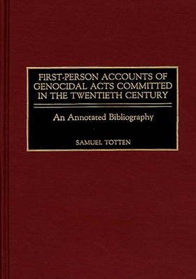 First-Person Accounts of Genocidal Acts Committed in the Twentieth Century - An Annotated Bibliography (Hardcover, Annotated...