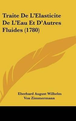 Traite de L'Elasticite de L'Eau Et D'Autres Fluides (1780) (French, Hardcover): Eberhard August Wilhelm Von...