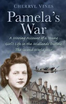 Pamela's War - A Moving Account of a Young Girl's Life in the Midlands during the Second World War (Paperback, New):...