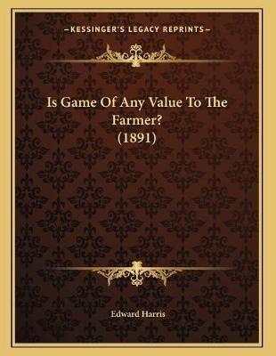 Is Game of Any Value to the Farmer? (1891) (Paperback): Edward Harris
