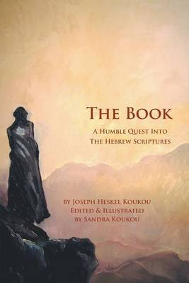 The Book - A Humble Quest Into the Hebrew Scriptures (Electronic book text): Joseph Heskel Koukou