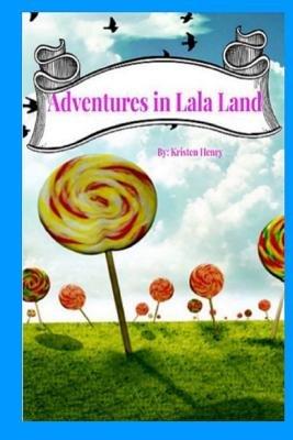 Adventures in Lala Land (Paperback): Kristen Henry
