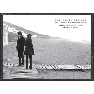 White Stripes - Under Great White Northern Lights (Hardcover): Autumn De Wilde
