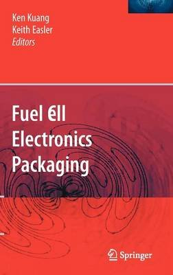 Fuel Cell Electronics Packaging (Hardcover): Ken Kuang, Keith Easler