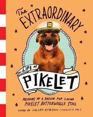 The Extraordinary Life of Pikelet (Paperback): Calley Gibson