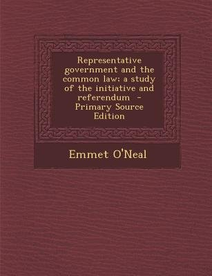 Representative Government and the Common Law; A Study of the Initiative and Referendum (Paperback, Primary Source): Emmet...
