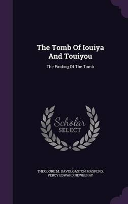 The Tomb of Iouiya and Touiyou - The Finding of the Tomb (Hardcover): Theodore M. Davis, Gaston C. Maspero